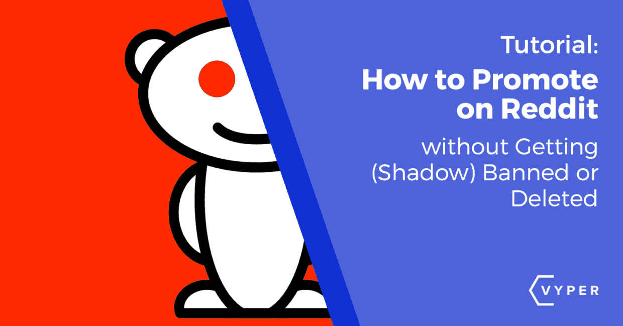 How to Promote on Reddit without Getting (Shadow) Banned or Deleted