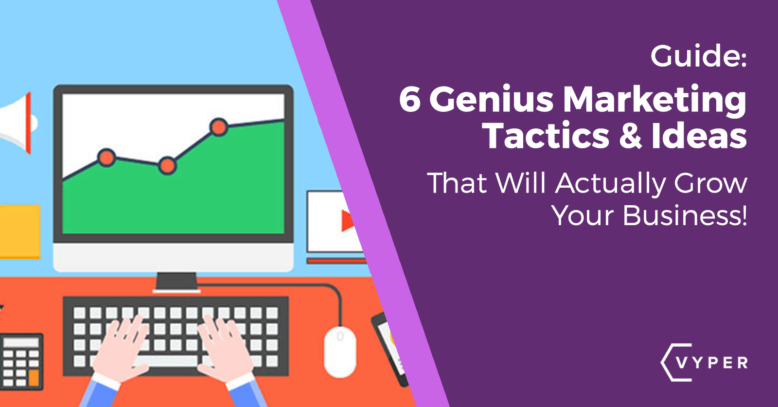6 Marketing Ideas Tactics That Will Actually Grow Your Business!