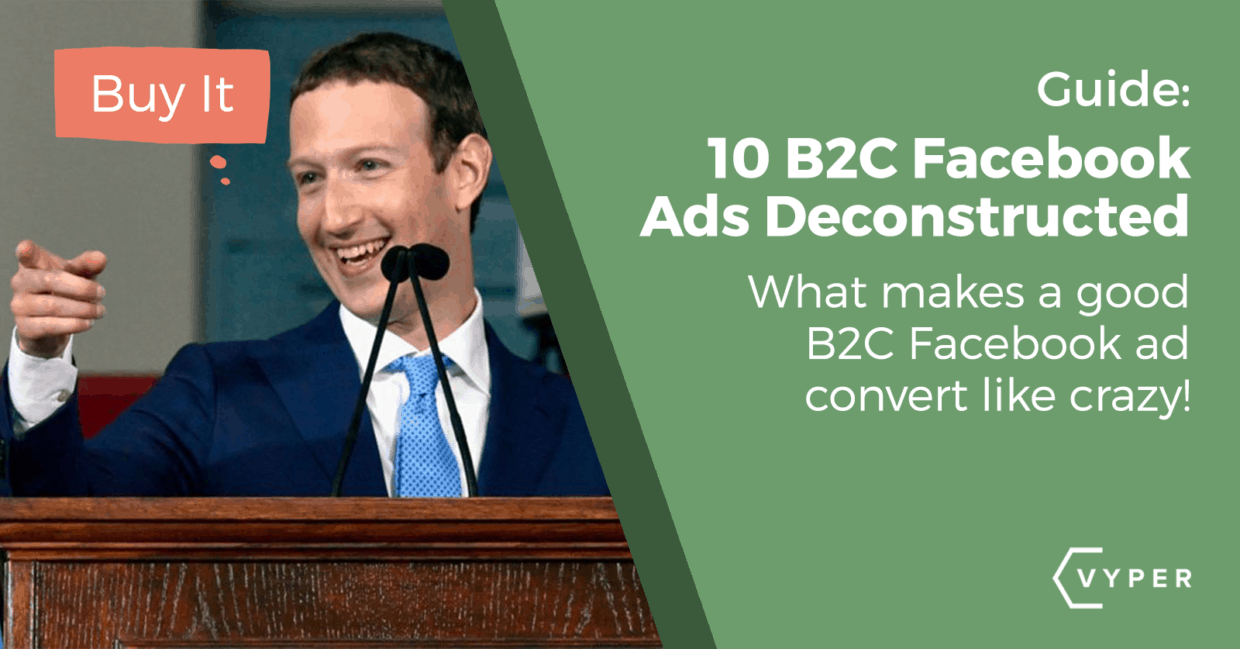 10 B2C Facebook Ads Deconstructed
