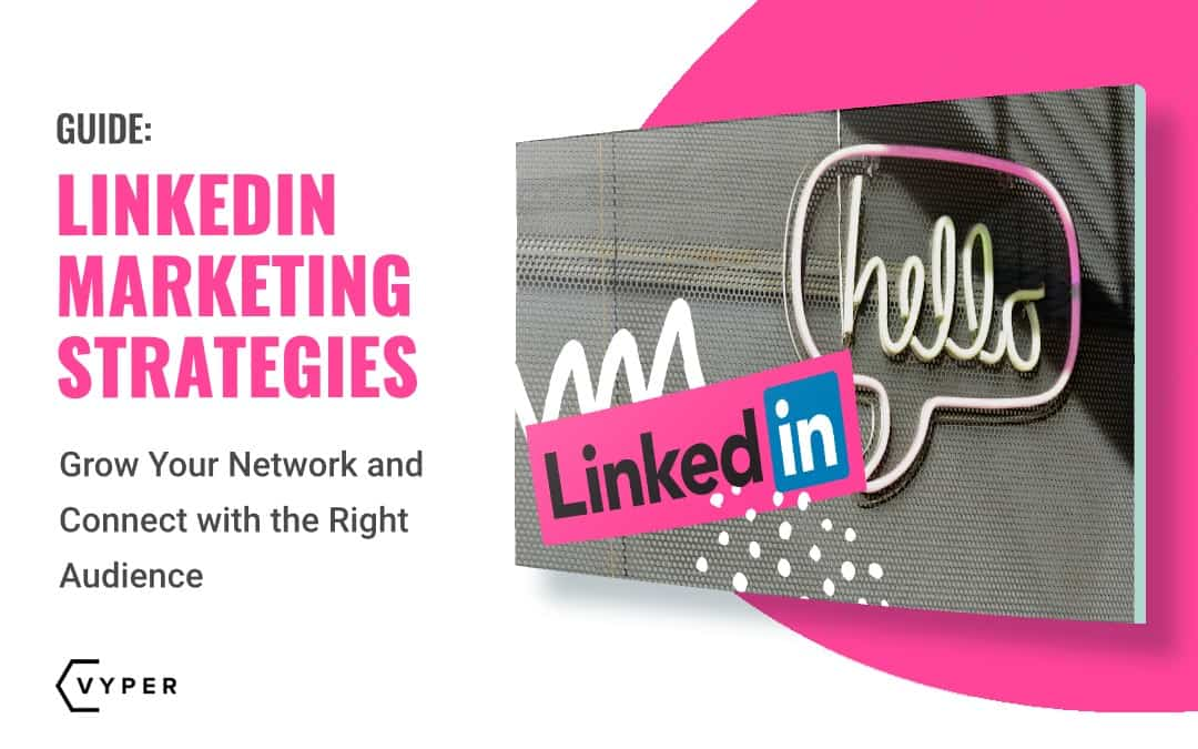 13 LinkedIn Marketing Strategies to Grow Your Business