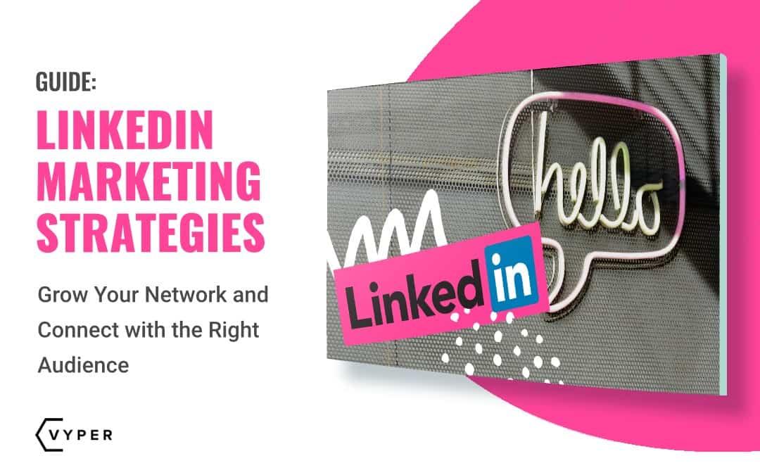 LinkedIn Marketing Strategies to Grow Your Business